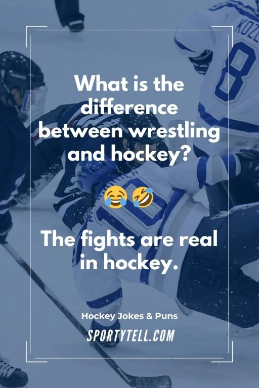 What is the difference between wrestling and hockey? The fights are real in hockey — Jokes About Hockey