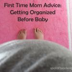First Time Mom Advice: Getting Organized Before Baby