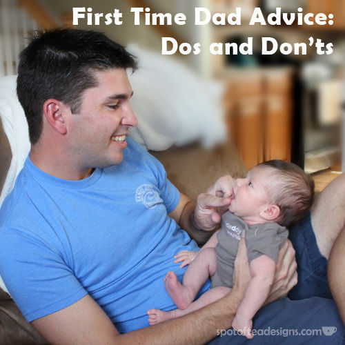 First Time Dad Advice: Dos and Donts. #Dad #Parenting | spotofteadesigns.com