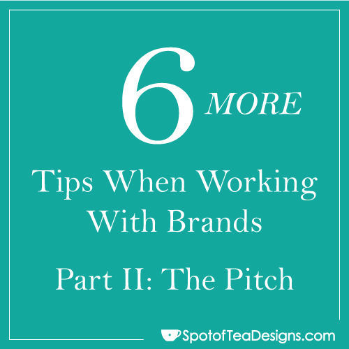6 MORE tips when working with brands: The Opening Pitch. #blogtips | spotofteadesigns.com