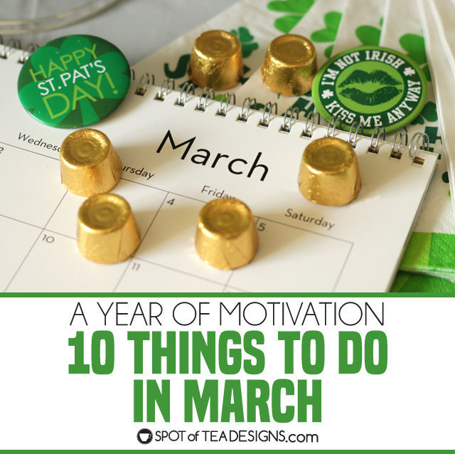 A year of motivation - ten things to do in march | spotofteadesigns.com
