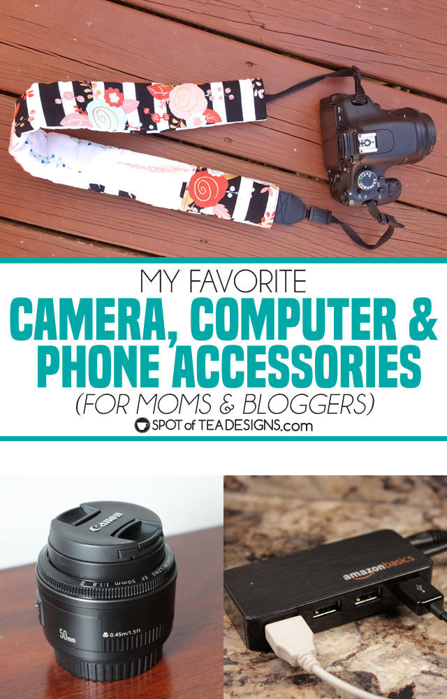 My favorite Camera, computer & phone accessories for moms and bloggers alike! | spotofteadesigns.com