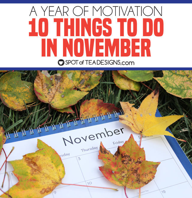 10 things to do in November to get you motivated for the upcoming season! | spotofteadesigns.com