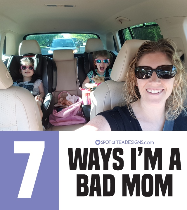 7 ways i'm a bad mom - a humorous look at motherhood | spotofteadesigns.com
