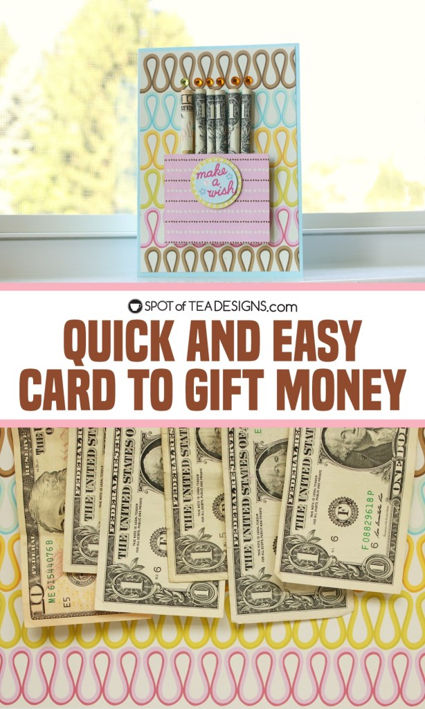 Quick and easy way to gift money for a birthday | spotofteadesigns.com