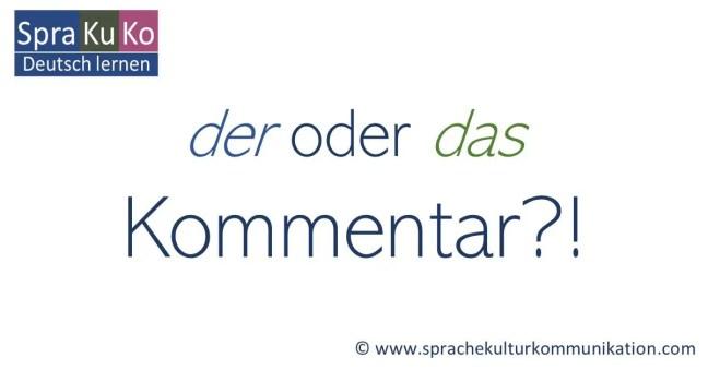 der oder das Kommentar - Deutsche Grammatik