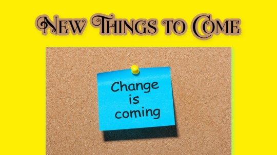 Photo of a sticky note with the words Change is Coming representing New Things to Come when one let's go of the past.