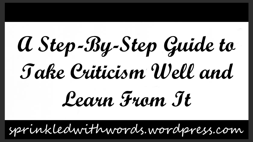 A Step-By-Step Guide to Take Criticism Well and Learn From It