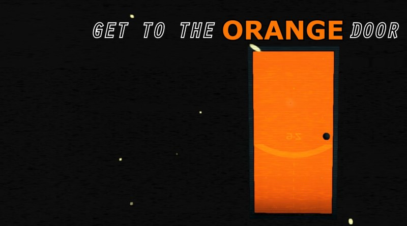GET TO THE ORANGE DOOR.