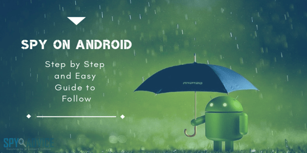 Spy on Android: Easy to Follow Step by Step Guide