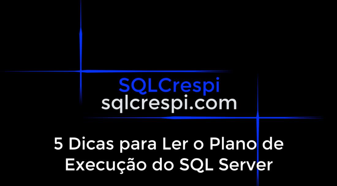 5 Dicas para Ler o Plano de Execução do SQL Server no SSMS