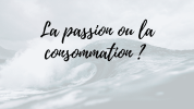 passion ou consommation