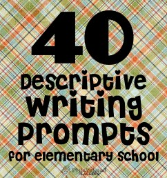 40 Descriptive Writing Prompts for Elementary School   Squarehead Teachers [ 2016 x 1844 Pixel ]