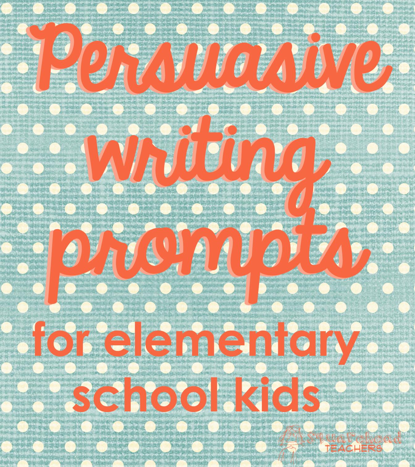 hight resolution of Persuasive Writing Prompts for Elementary School Kids   Squarehead Teachers