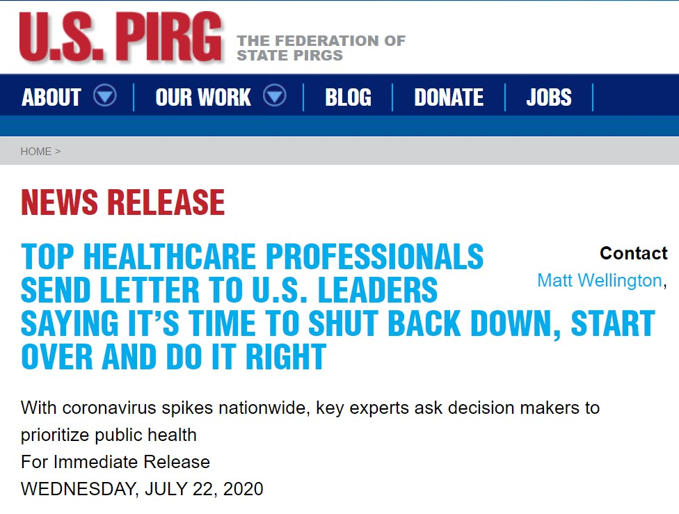 WASHINGTON-- More than 150 health professionals have joined with U.S. PIRG in calling on America's leaders to shut back down, start over and do it right to deal with the uncontrolled spread of the novel coronavirus in many parts of the United States.They sent a letter Wednesday to the Trump Administration, Congressional leadership, and state governors calling for resuming stay at home restrictions, increasing testing capacity, and ramping up production of personal protective equipment.