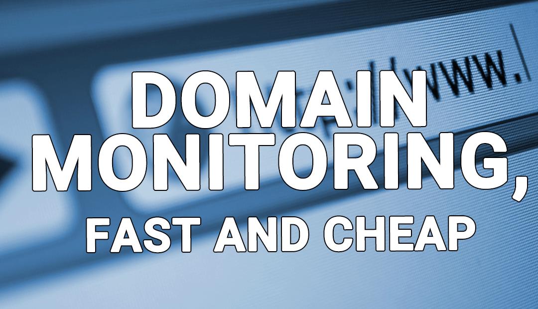 Domain Monitoring, Fast and Cheap