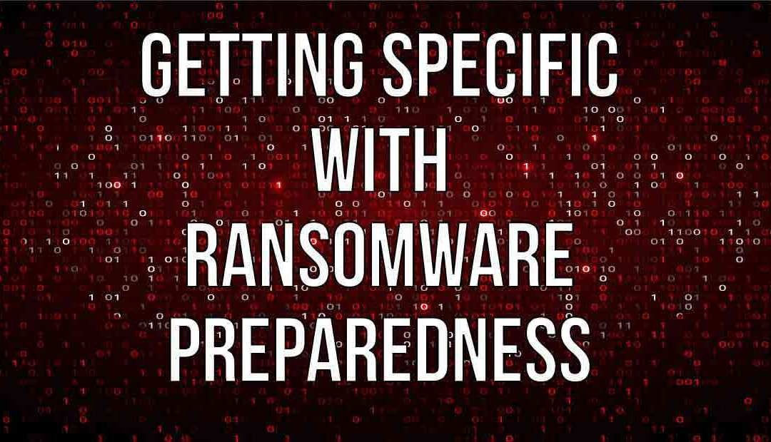 Getting Specific with Ransomware Preparedness