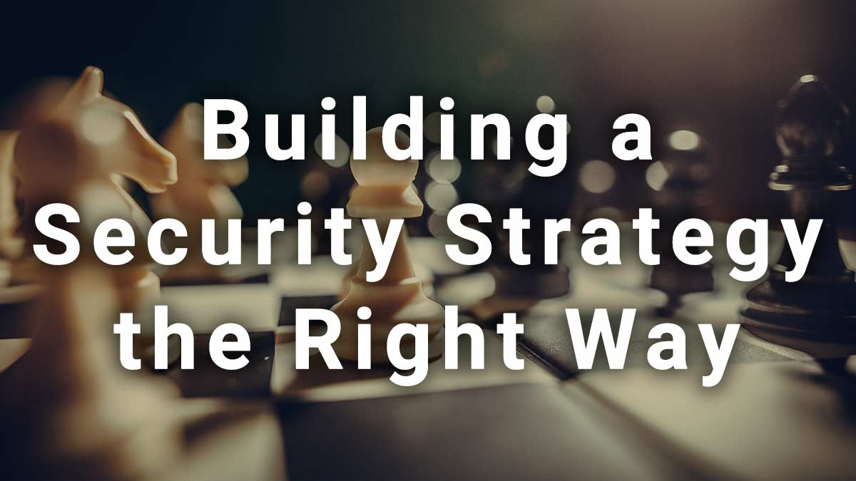 building a security strategy the right way