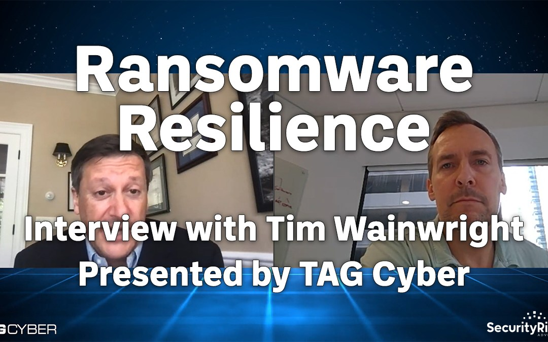 Ransomware Resilience – Interview with Tim Wainwright Presented by TAG Cyber