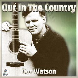 Doc Watson – Out In The Country