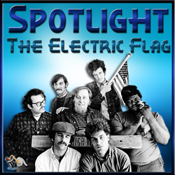The Electric Flag – Spotlight