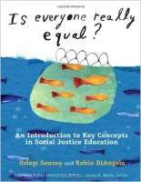 Is Everyone Really Equal? An Introduction to Key Concepts in Social Justice Education – Ozlem Sensoy and Robin DiAngelo