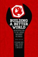 Building a Better World: An Introduction to the Labour Movement in Canada - Stephanie Ross, Larry Savage, Errol Black & Jim Silver