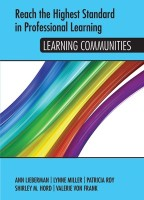 Reach the Highest Standard in Professional Learning: Learning Communities – Ann Lieberman, Lynne Miller, Patricia Roy, Shirley M. Ford, Valerie von Frank