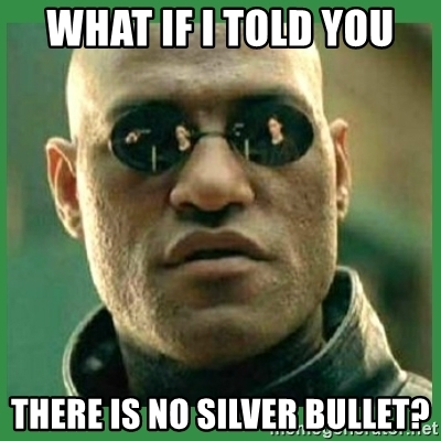 what-if-i-told-you-there-is-no-silver-bullet