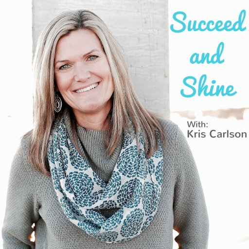 Succeed and Shine with Kris Carlson