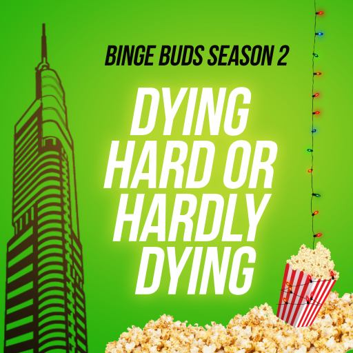 Binge Buds: Dying Hard or Hardly Dying