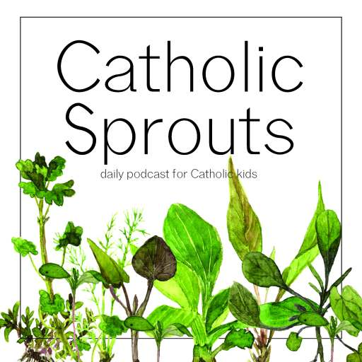 Catholic Sprouts: Daily Podcast for Catholic Kids