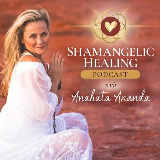 Shamangelic Healing Podcast with Anahata Ananda