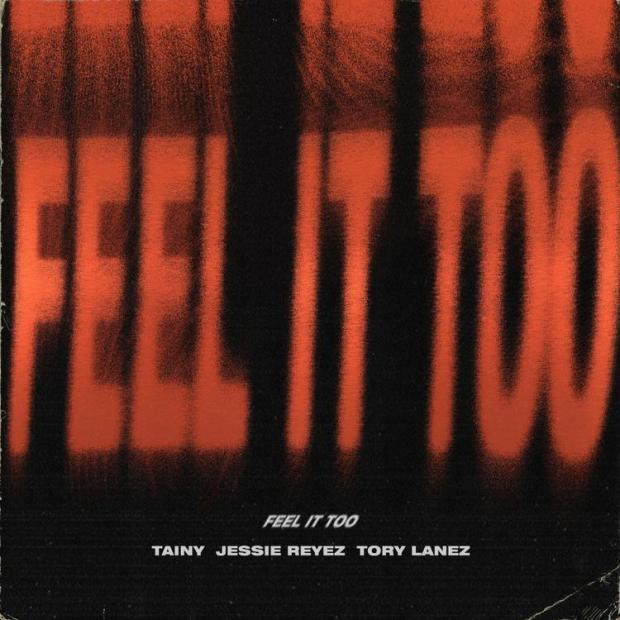 Image result for TAINY FEAT. TORY LANEZ & JESSIE REYEZ - FEEL IT TOO