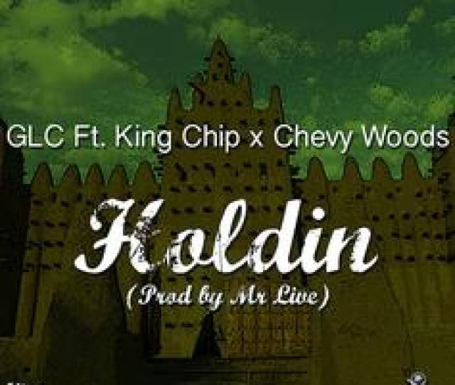 Glc Holdin Feat King Chip Chevy Woods