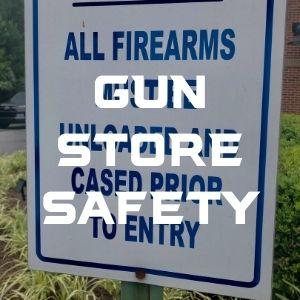 GUN STORE SAFETY