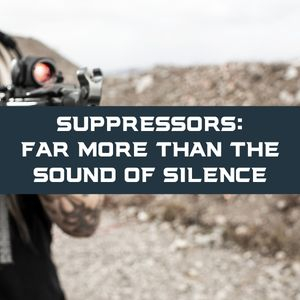 Suppressors: Far More than the Sound of Silence