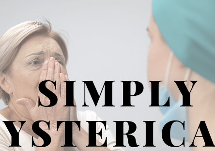 """2 women - one is a patient, the other is a medical profession. The patient is holding her face clearly in distress. The overlaid text says """"simply hysterical'?"""
