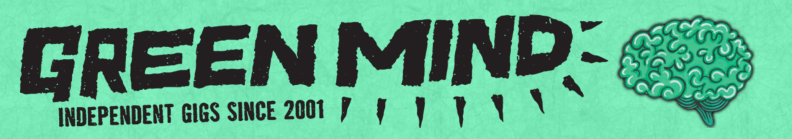 Green Mind: Independent gigs since 2001