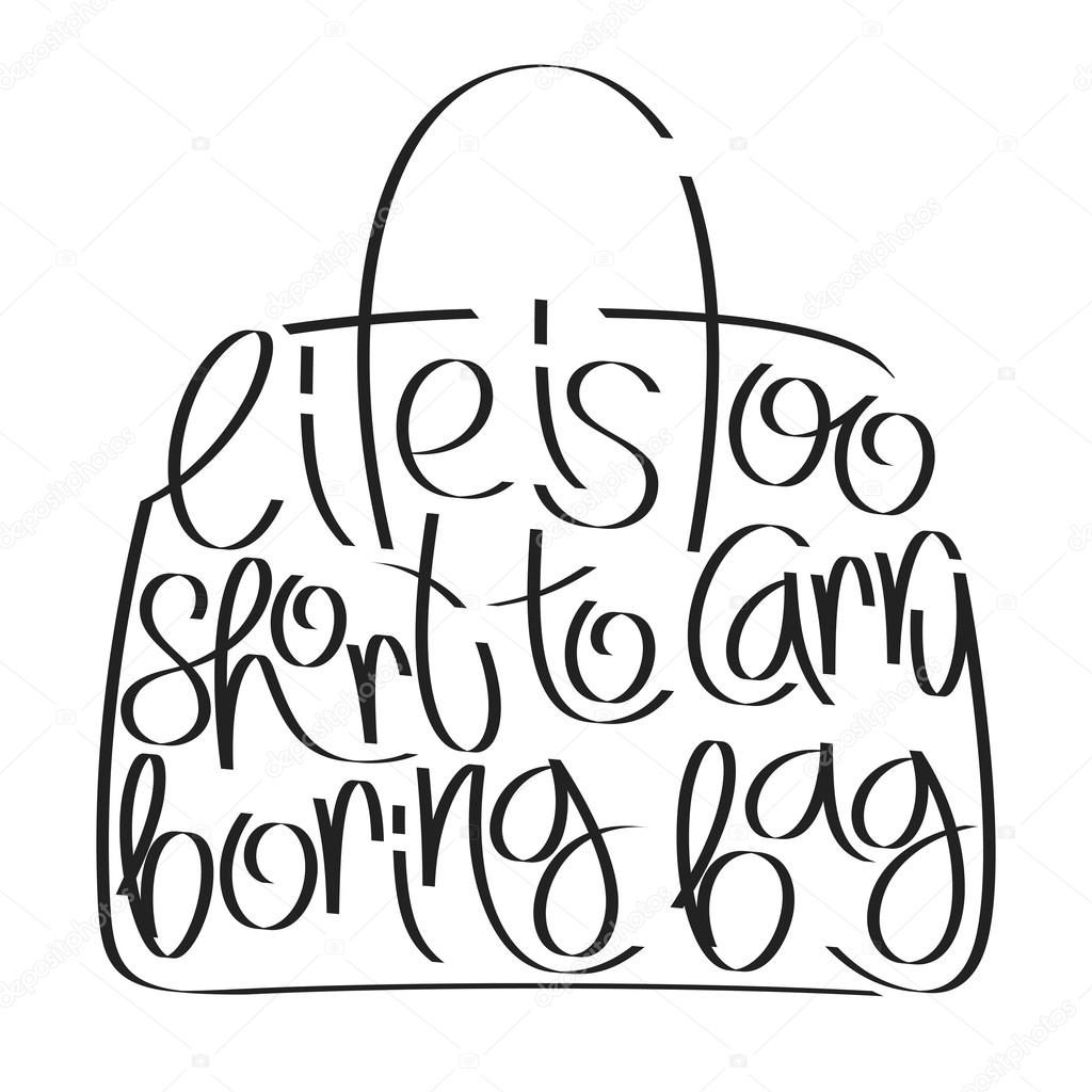 Fashion quote in bag silhouette, life is too short to