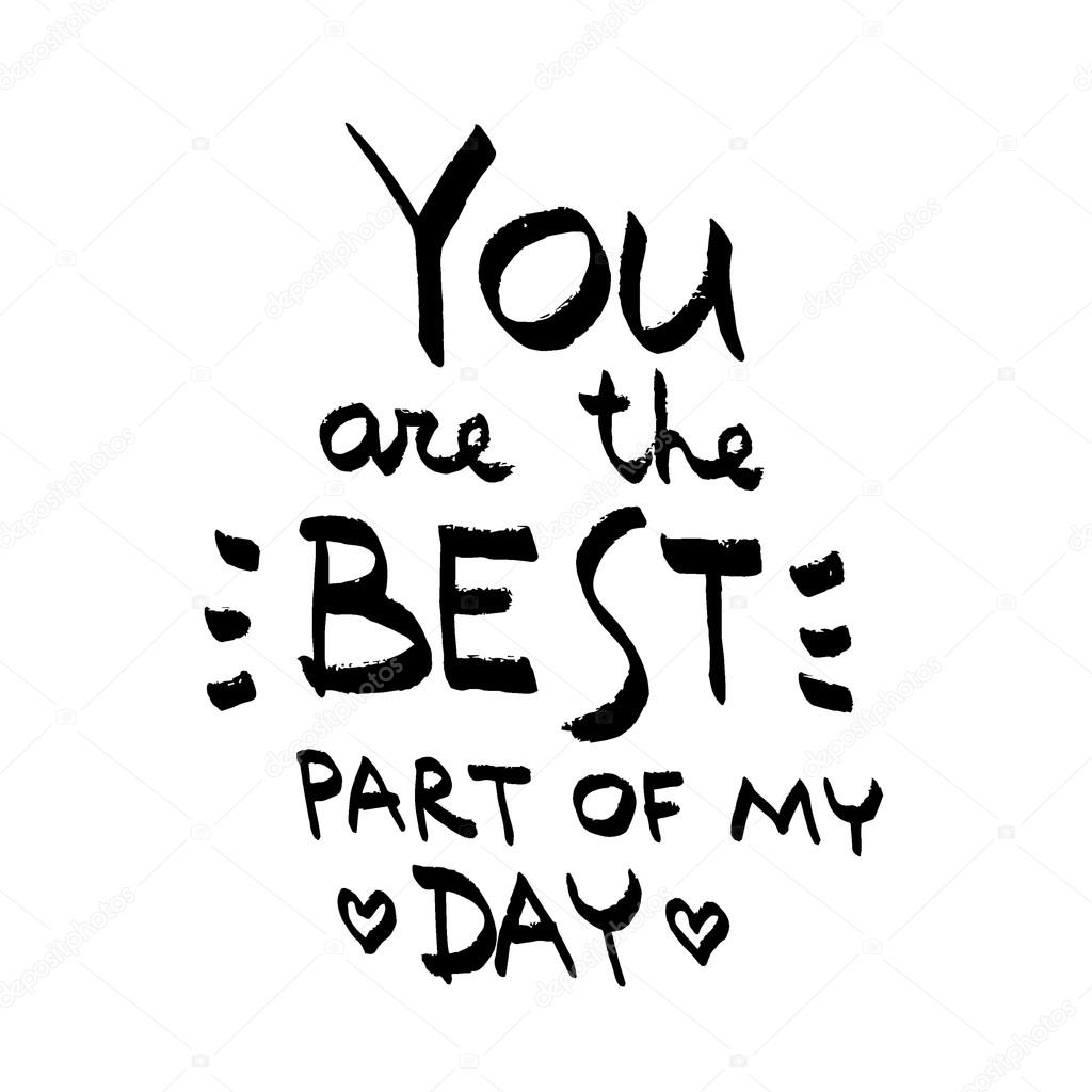 You Are The Best Part Of My Day lettering. Love quote