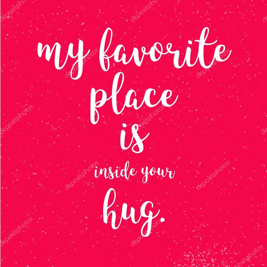 My Favorite Place Is Inside Your Hug Quotes
