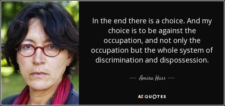 """Amira Hass schrijft sinds 1989 voor de Israsëlische krant  Haaretz. Ze verslaat de Israëlische bezetting en het effect ervan op de Palestijnse gebieden. Ondanks dat ze in Jeruzalem is geboren heeft ze drie jaar in de Gazastrook gewoond waar ze haar boek """"Drinking the Sea at Gaza"""" schreef."""