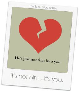 Lesson #9 - It's not him... it's you