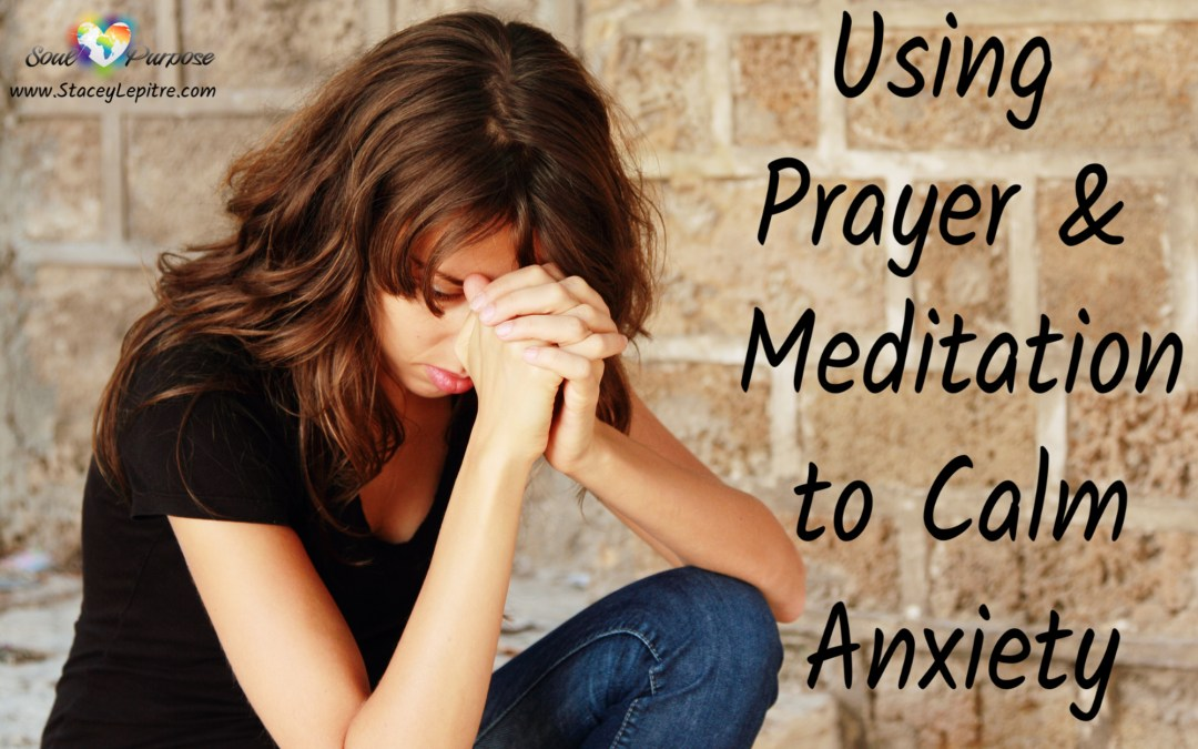 Using Prayer and Meditation to Calm Anxiety