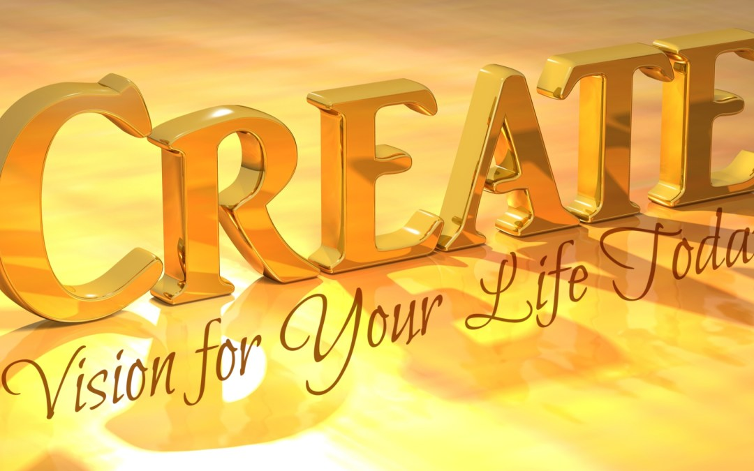Create a Vision for Your Life Today