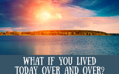 What if You Lived Today Over and Over?