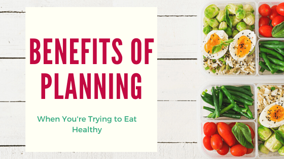 Planning Ahead Helps You When Wanting to Eat Healthy