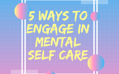 5 Ways to Engage in Mental Self Care