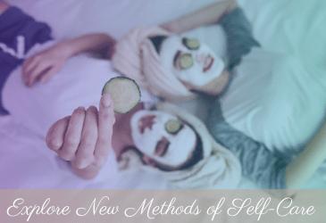 Explore New Methods of Self Care